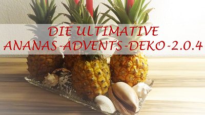 Die ultimative Ananas-Advents-Deko 2.0.4