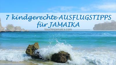 7 kindgerechte Ausflugstipps für Jamaika