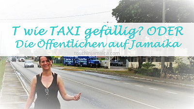 """T wie Taxi gefällig? ODER """"Die Öffentlichen"""" auf Jamaika"""