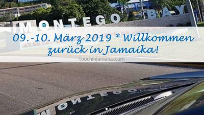 09. – 10. März 2019* Willkommen zurück in Jamaika!