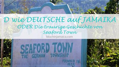 D wie Deutsche auf Jamaika ODER Die traurige Geschichte von Seaford Town