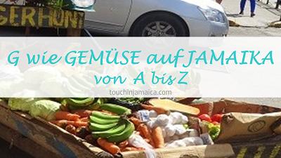 G wie Gemüse auf Jamaika von A-Z