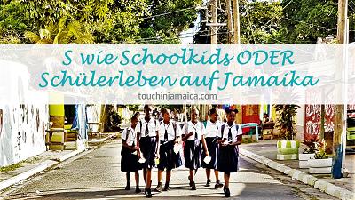 S wie Schoolkids ODER Schülerleben auf Jamaika
