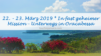 22. – 23. März 2019 * In fast geheimer Mission – Unterwegs in Oracabessa