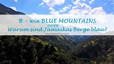 B wie Blue Mountains ODER Warum sind Jamaikas Berge blau?