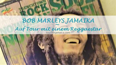 BOB MARLEYS JAMAIKA – Auf Tour mit einem Reggaestar