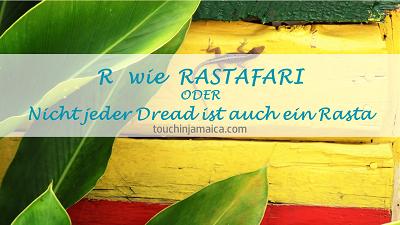 R wie Rastafari ODER Nicht jeder Dread  ist auch ein Rasta