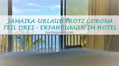 JAMAIKA-URLAUB TROTZ CORONA – TEIL DREI – ERFAHRUNGEN IM HOTEL
